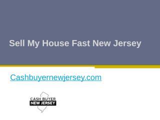 Sell My House Fast New Jersey - Cashbuyernewjersey.com (2).pptx