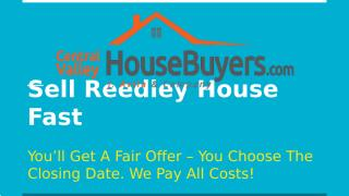 Sell Reedley House Fast – Central Valley House Buyers.pptx